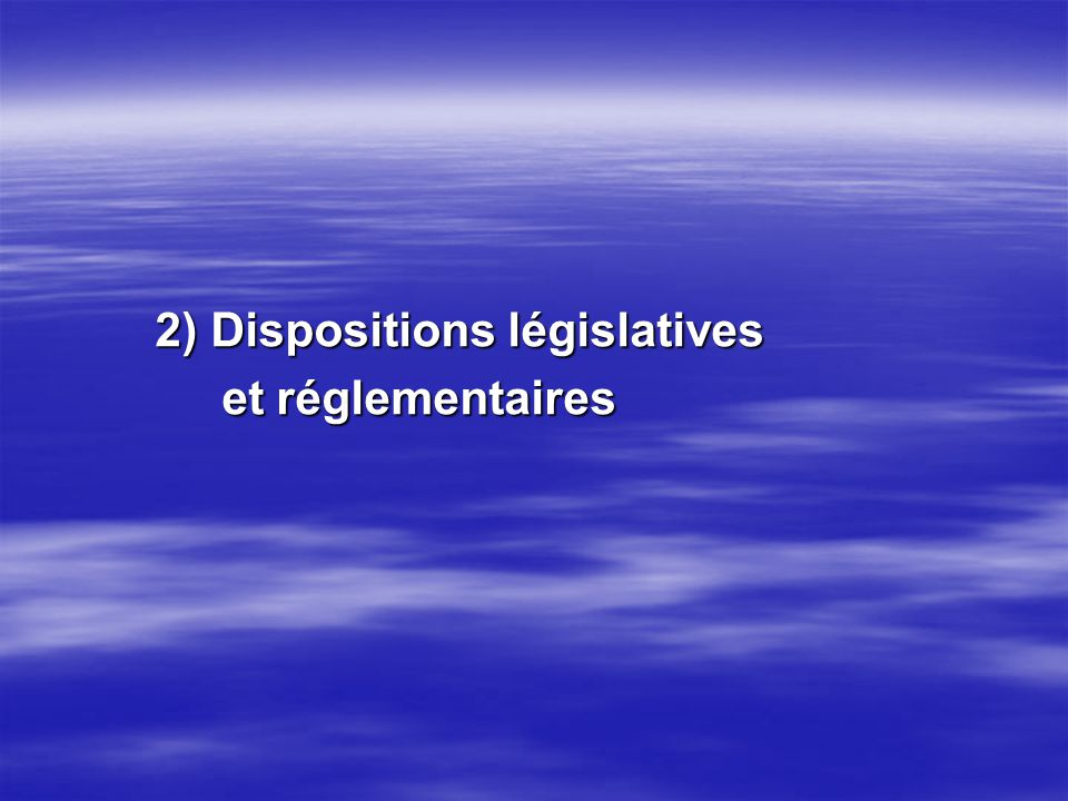 2) Dispositions législatives