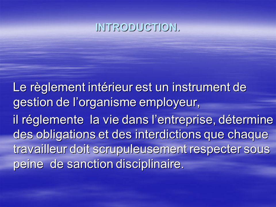INTRODUCTION. Le règlement intérieur est un instrument de gestion de l'organisme employeur,