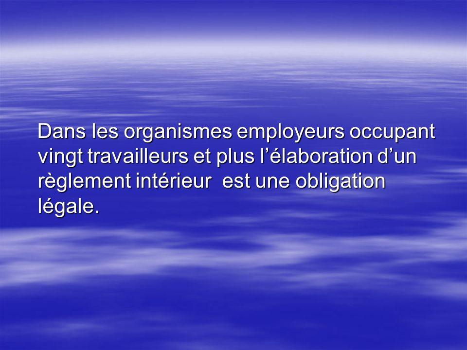 Dans les organismes employeurs occupant vingt travailleurs et plus l'élaboration d'un règlement intérieur est une obligation légale.