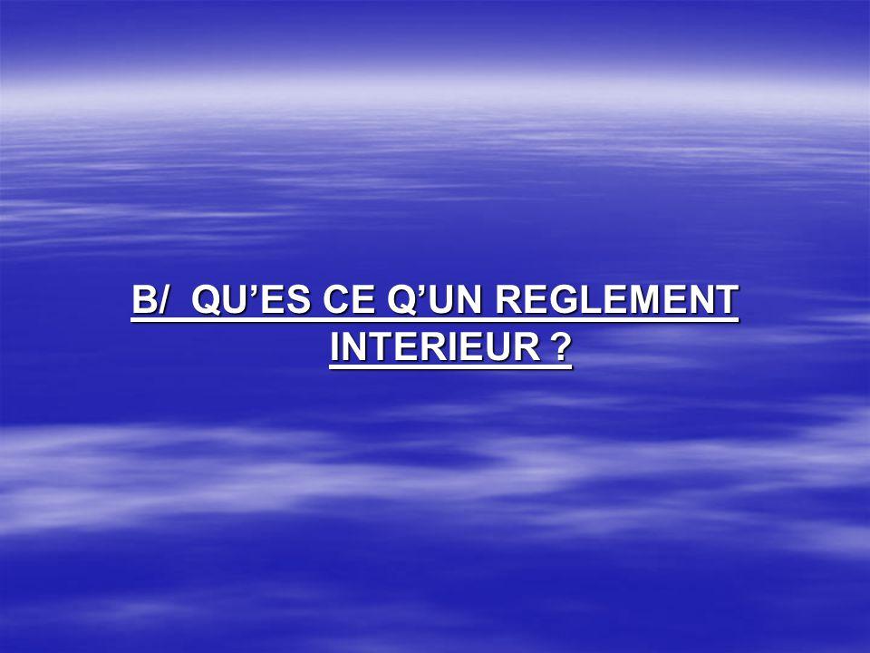 B/ QU'ES CE Q'UN REGLEMENT INTERIEUR