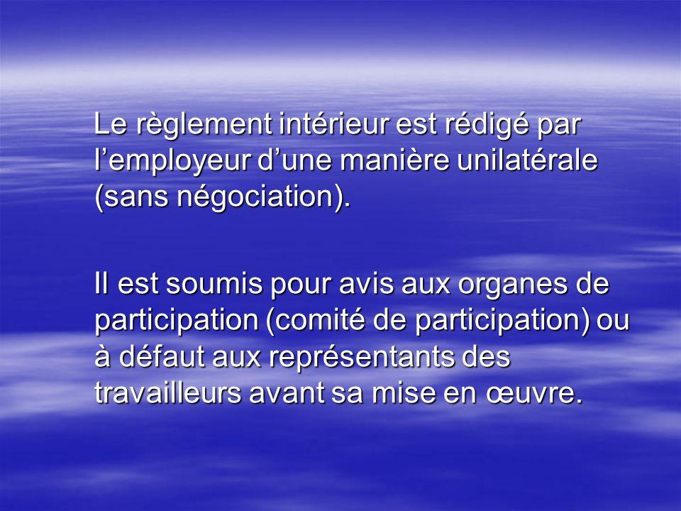 Le règlement intérieur est rédigé par l'employeur d'une manière unilatérale (sans négociation).