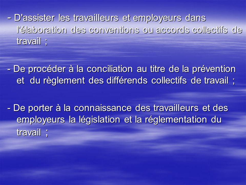 - D assister les travailleurs et employeurs dans l élaboration des conventions ou accords collectifs de travail ;