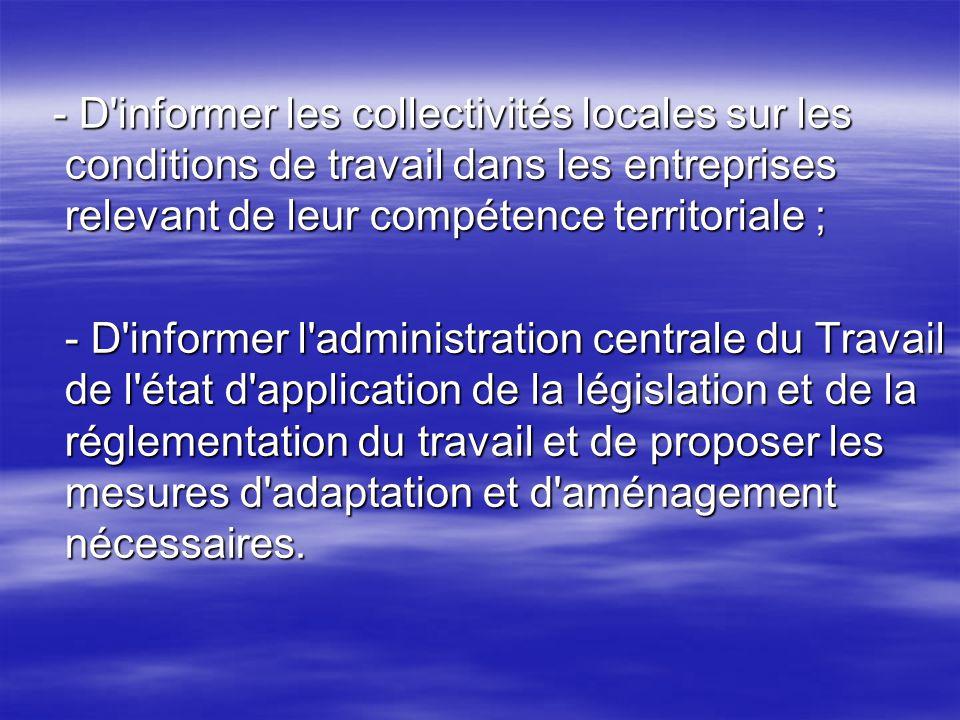 - D informer les collectivités locales sur les conditions de travail dans les entreprises relevant de leur compétence territoriale ;