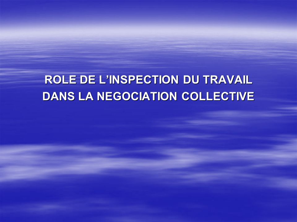 ROLE DE L'INSPECTION DU TRAVAIL DANS LA NEGOCIATION COLLECTIVE