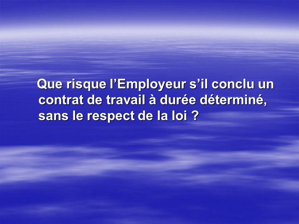 Que risque l'Employeur s'il conclu un contrat de travail à durée déterminé, sans le respect de la loi