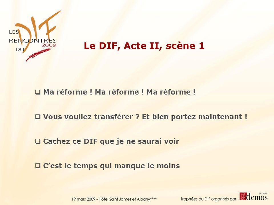 Le DIF, Acte II, scène 1 Ma réforme ! Ma réforme ! Ma réforme !