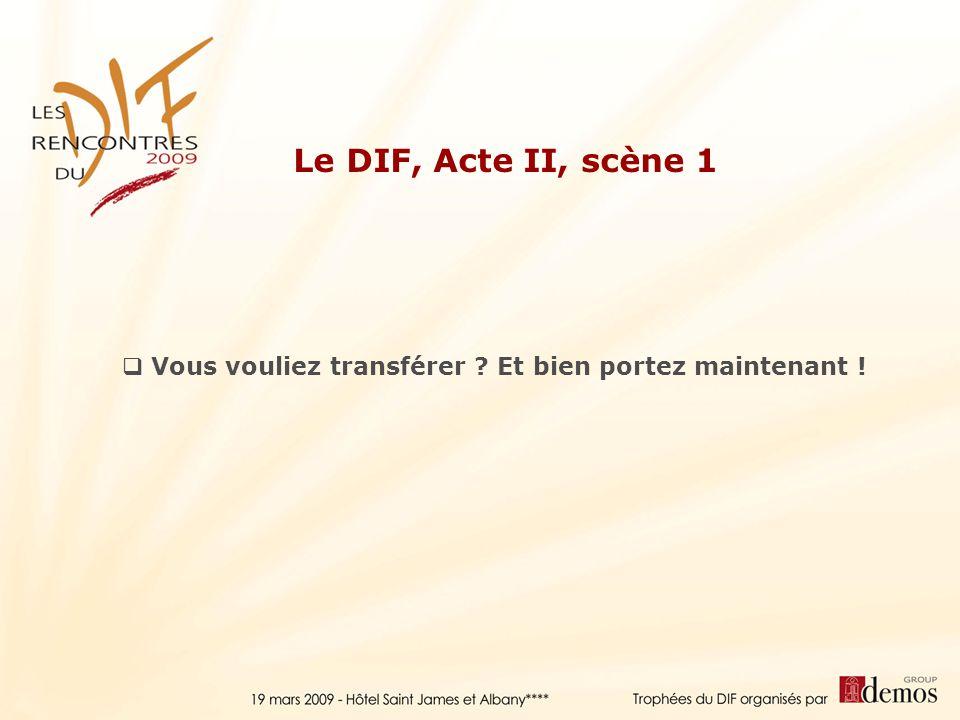 Le DIF, Acte II, scène 1 Vous vouliez transférer Et bien portez maintenant !