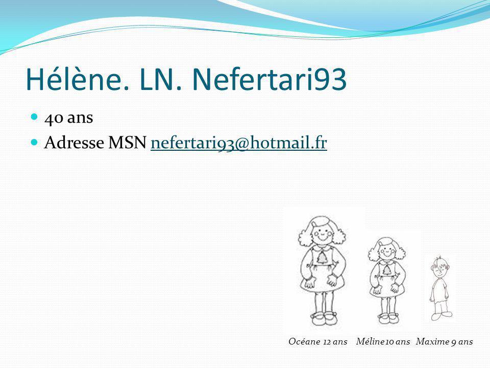 Hélène. LN. Nefertari93 40 ans Adresse MSN nefertari93@hotmail.fr