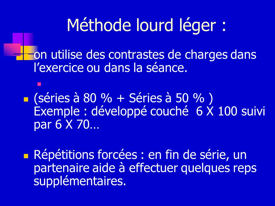 Méthode lourd léger : on utilise des contrastes de charges dans l'exercice ou dans la séance.