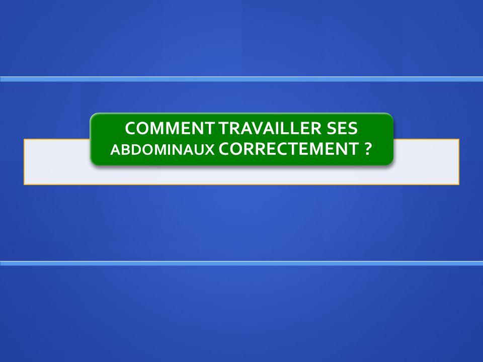 COMMENT TRAVAILLER SES ABDOMINAUX CORRECTEMENT