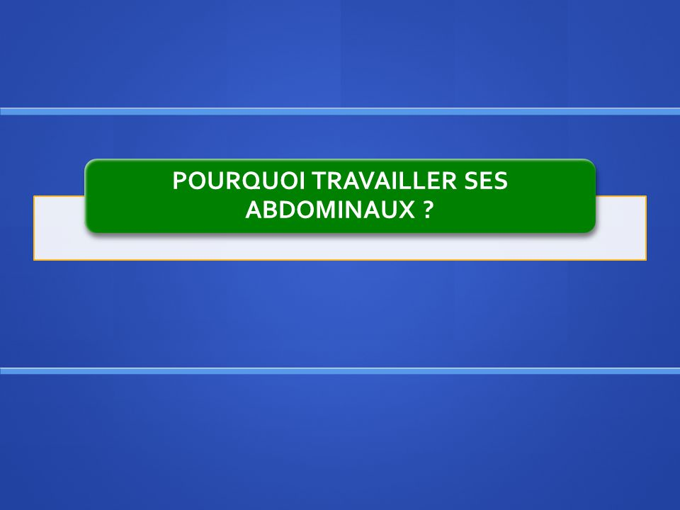 POURQUOI TRAVAILLER SES ABDOMINAUX