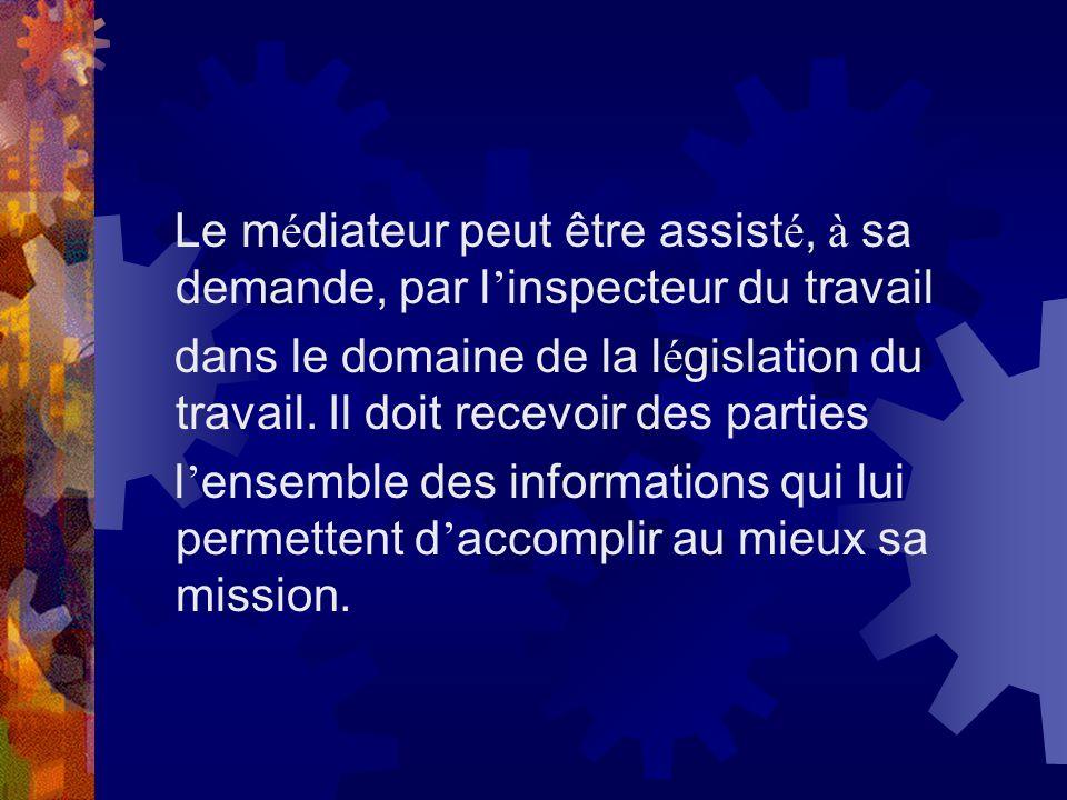 Le médiateur peut être assisté, à sa demande, par l'inspecteur du travail
