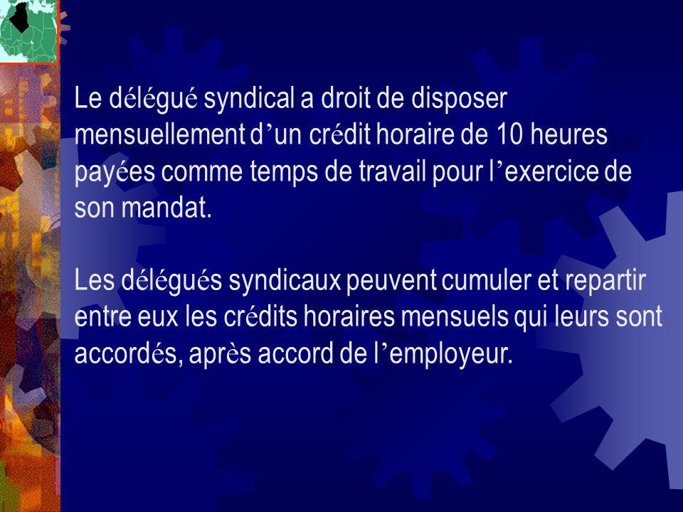 Le délégué syndical a droit de disposer mensuellement d'un crédit horaire de 10 heures payées comme temps de travail pour l'exercice de son mandat.