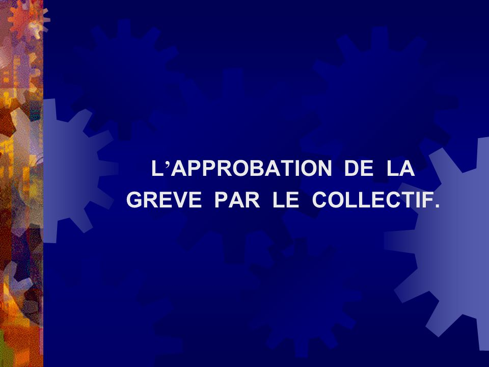 L'APPROBATION DE LA GREVE PAR LE COLLECTIF.