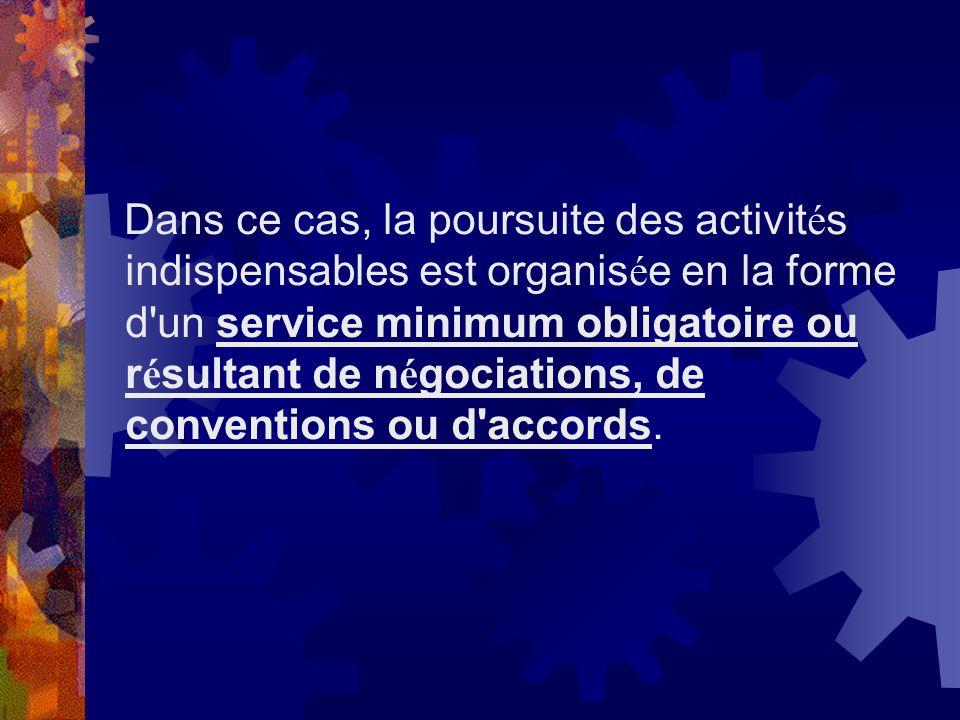 Dans ce cas, la poursuite des activités indispensables est organisée en la forme d un service minimum obligatoire ou résultant de négociations, de conventions ou d accords.