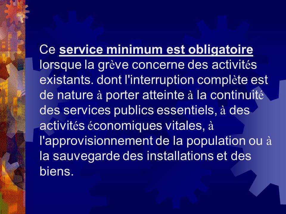Ce service minimum est obligatoire lorsque la grève concerne des activités existants.