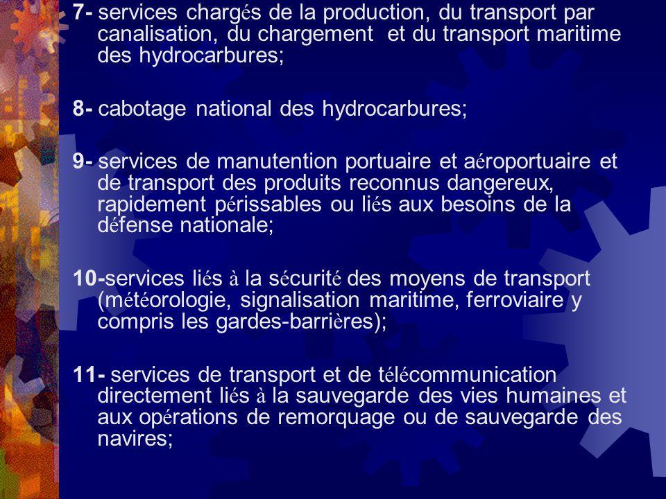 7- services chargés de la production, du transport par canalisation, du chargement et du transport maritime des hydrocarbures;