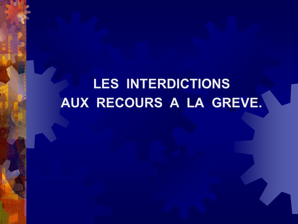 LES INTERDICTIONS AUX RECOURS A LA GREVE.