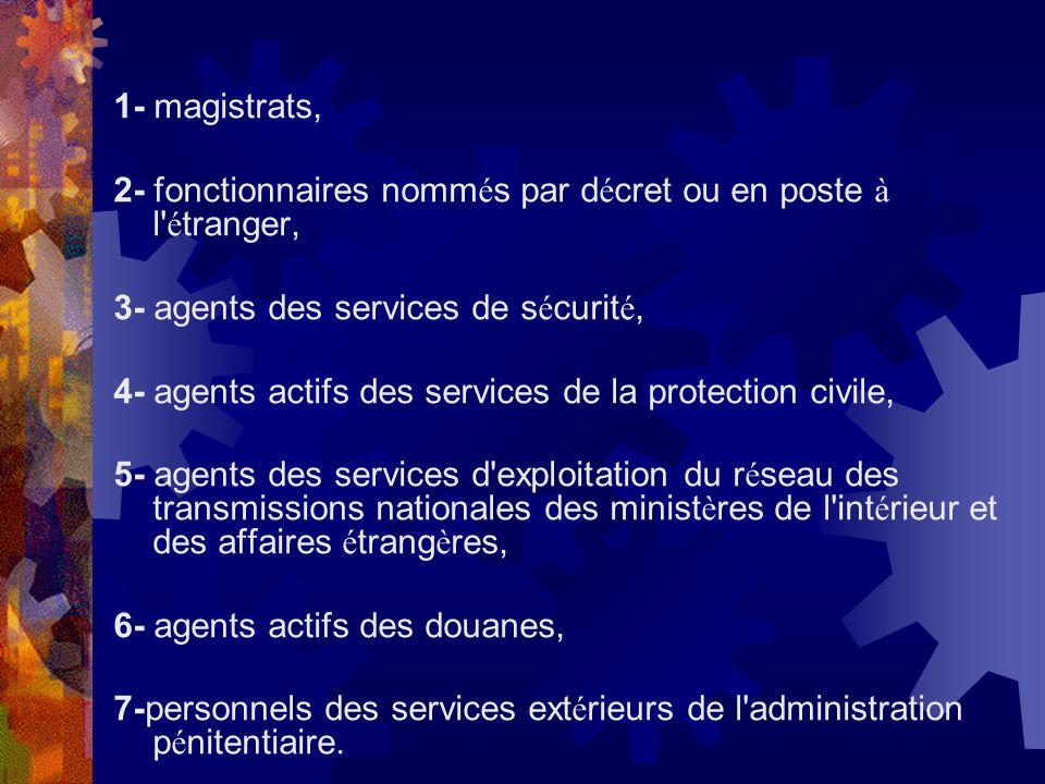 1- magistrats, 2- fonctionnaires nommés par décret ou en poste à l étranger, 3- agents des services de sécurité,