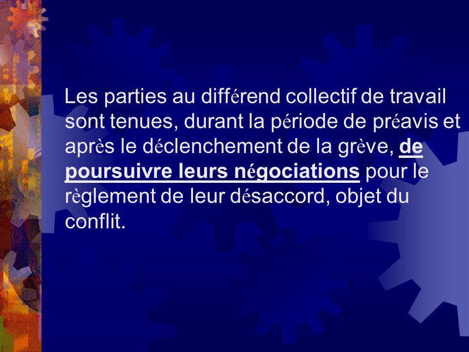Les parties au différend collectif de travail sont tenues, durant la période de préavis et après le déclenchement de la grève, de poursuivre leurs négociations pour le règlement de leur désaccord, objet du conflit.