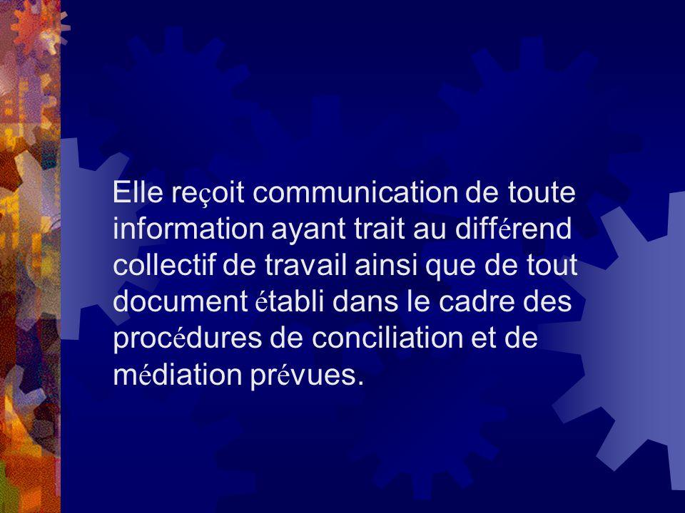 Elle reçoit communication de toute information ayant trait au différend collectif de travail ainsi que de tout document établi dans le cadre des procédures de conciliation et de médiation prévues.