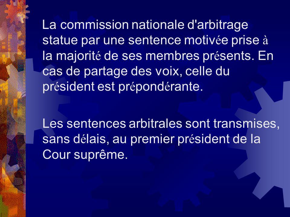 La commission nationale d arbitrage statue par une sentence motivée prise à la majorité de ses membres présents. En cas de partage des voix, celle du président est prépondérante.
