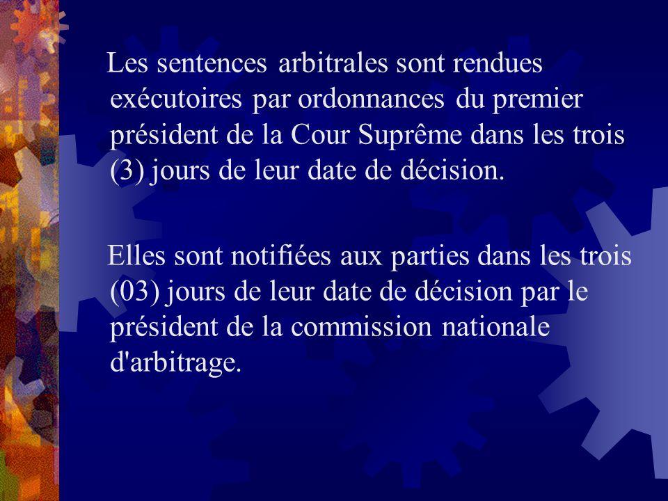 Les sentences arbitrales sont rendues exécutoires par ordonnances du premier président de la Cour Suprême dans les trois (3) jours de leur date de décision.