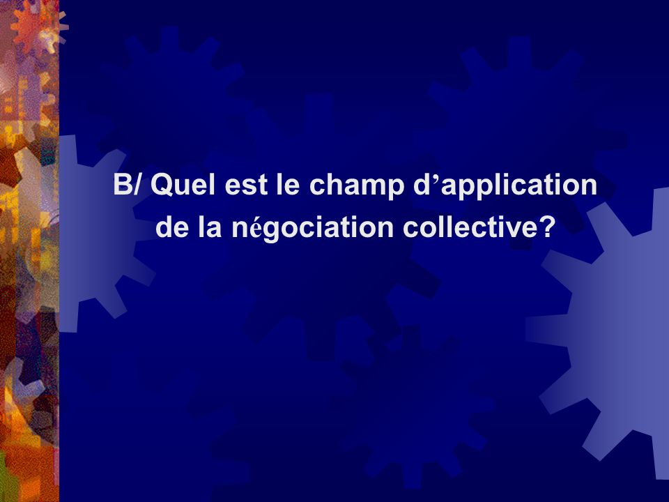 B/ Quel est le champ d'application