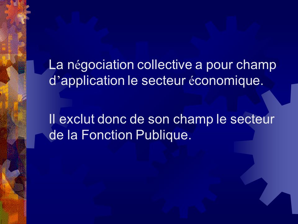 La négociation collective a pour champ d'application le secteur économique.