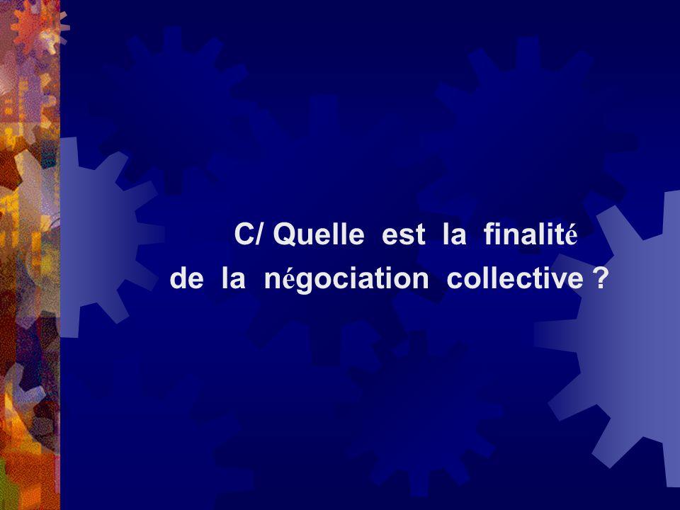 C/ Quelle est la finalité de la négociation collective