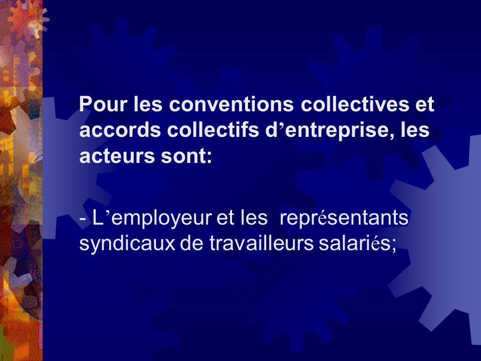 Pour les conventions collectives et accords collectifs d'entreprise, les acteurs sont: