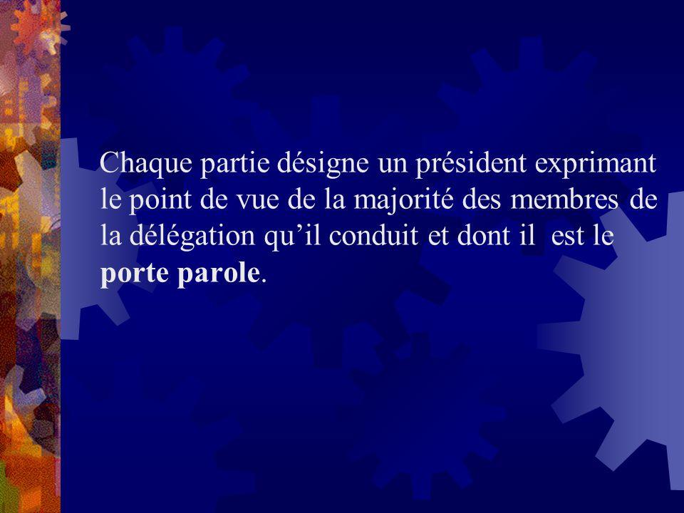 Chaque partie désigne un président exprimant le point de vue de la majorité des membres de la délégation qu'il conduit et dont il est le porte parole.