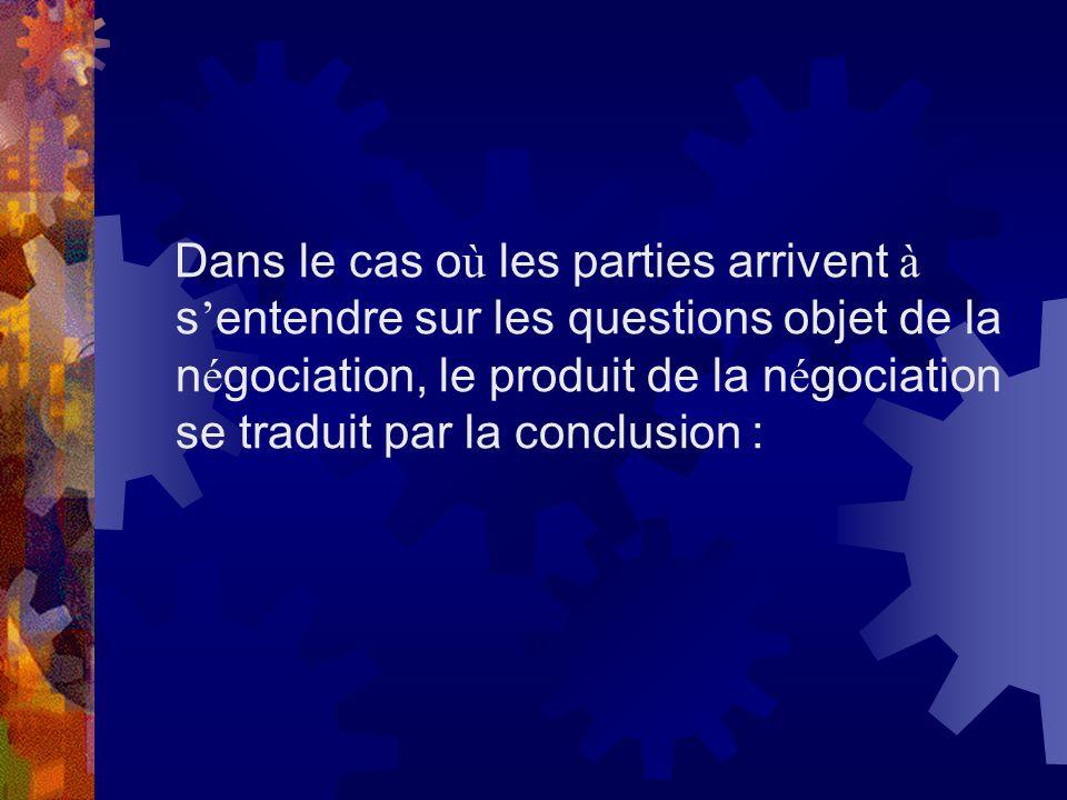 Dans le cas où les parties arrivent à s'entendre sur les questions objet de la négociation, le produit de la négociation se traduit par la conclusion :