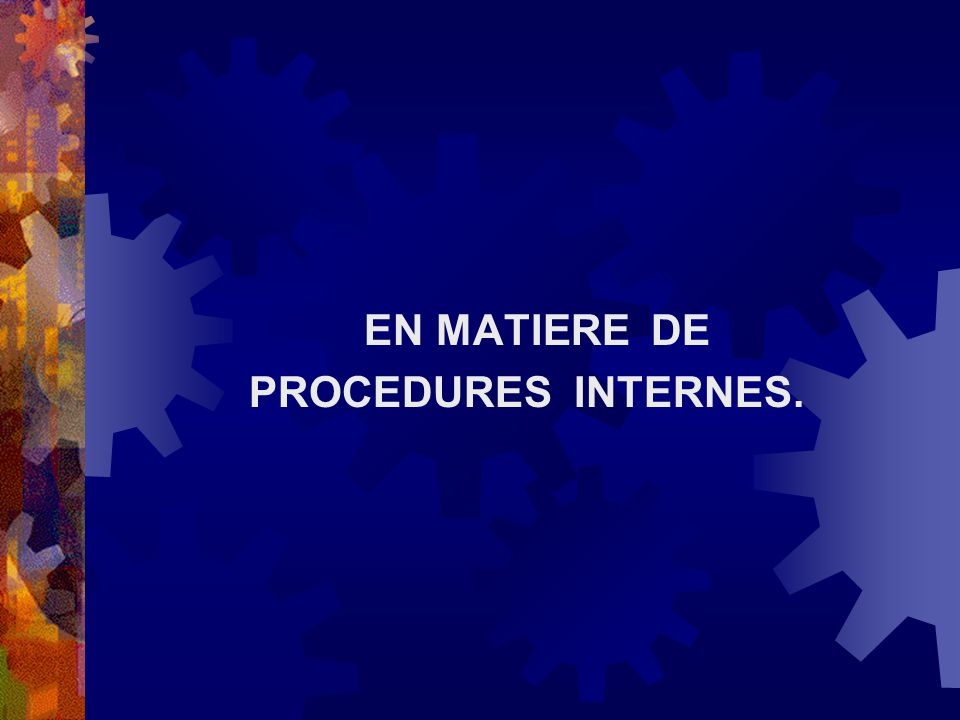 EN MATIERE DE PROCEDURES INTERNES.