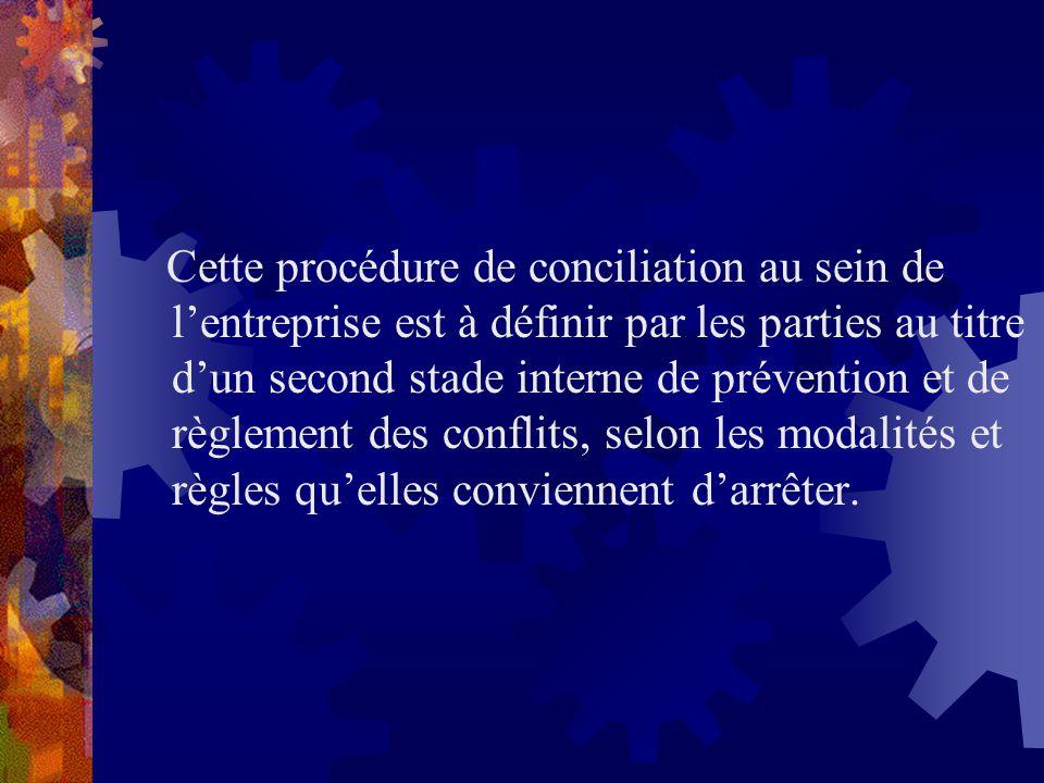 Cette procédure de conciliation au sein de l'entreprise est à définir par les parties au titre d'un second stade interne de prévention et de règlement des conflits, selon les modalités et règles qu'elles conviennent d'arrêter.