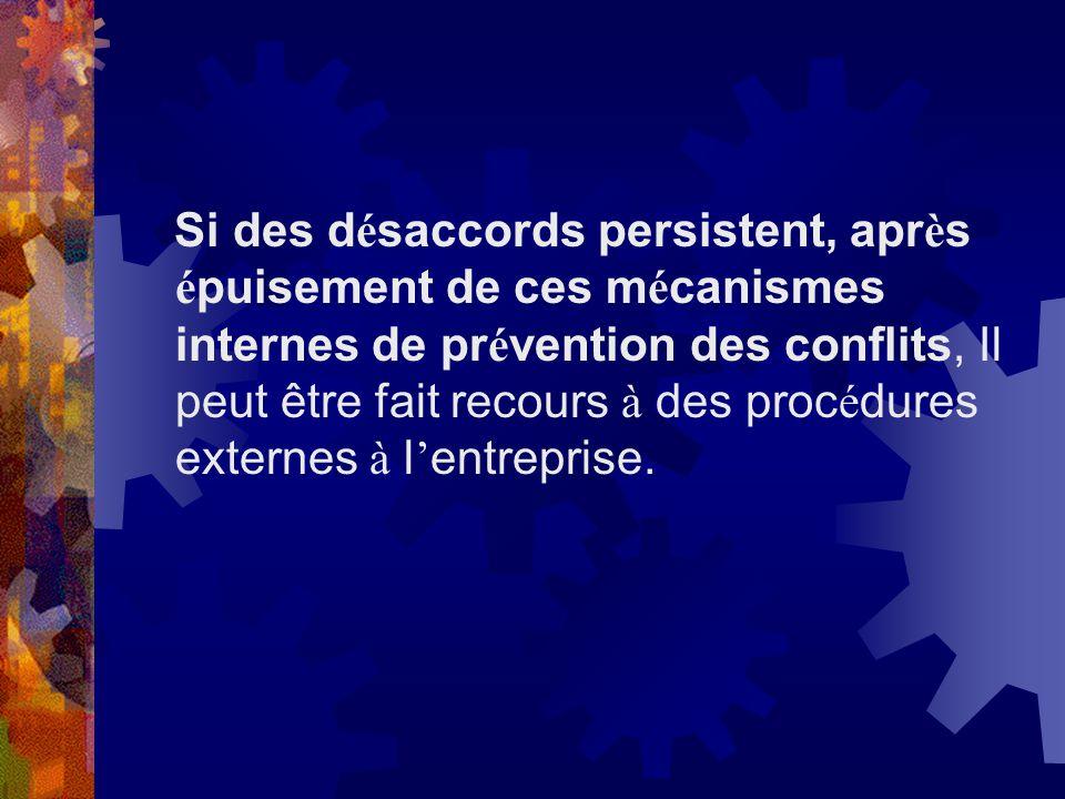 Si des désaccords persistent, après épuisement de ces mécanismes internes de prévention des conflits, Il peut être fait recours à des procédures externes à l'entreprise.