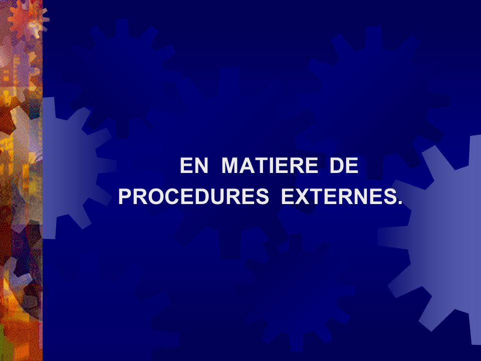 EN MATIERE DE PROCEDURES EXTERNES.