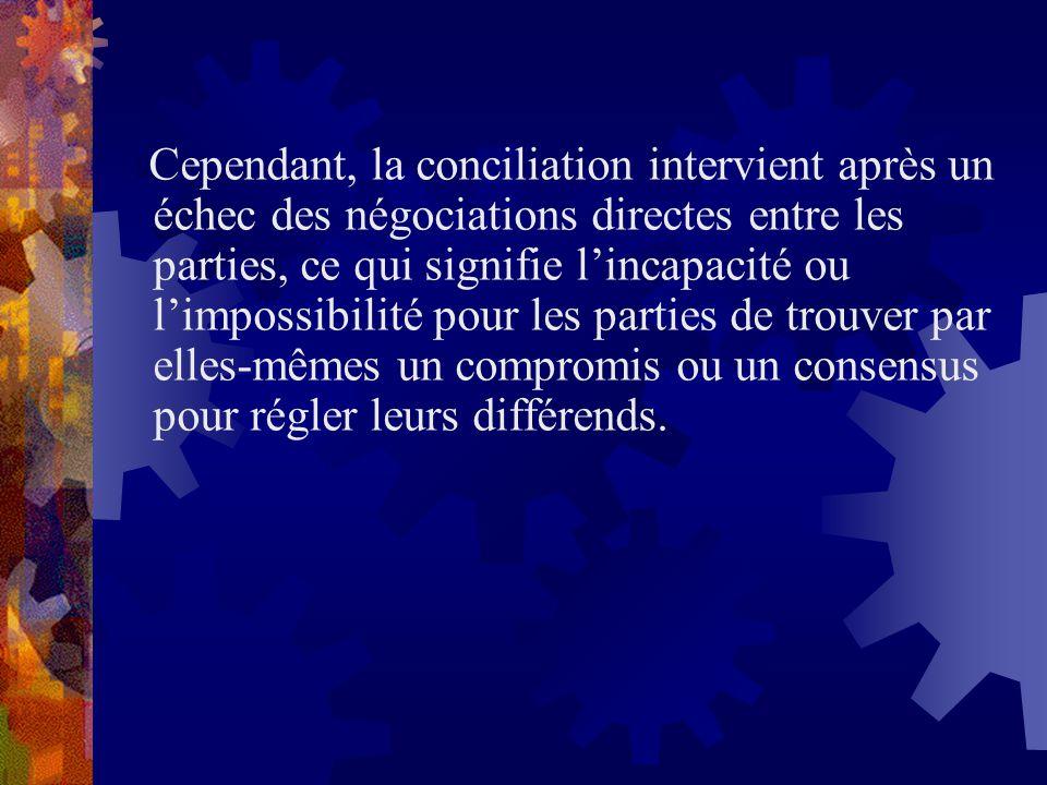 Cependant, la conciliation intervient après un échec des négociations directes entre les parties, ce qui signifie l'incapacité ou l'impossibilité pour les parties de trouver par elles-mêmes un compromis ou un consensus pour régler leurs différends.