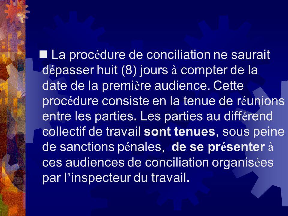  La procédure de conciliation ne saurait dépasser huit (8) jours à compter de la date de la première audience.