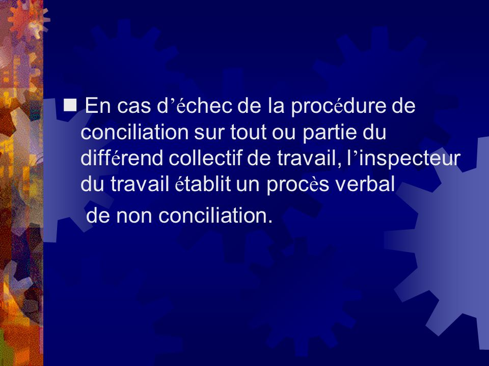  En cas d'échec de la procédure de conciliation sur tout ou partie du différend collectif de travail, l'inspecteur du travail établit un procès verbal