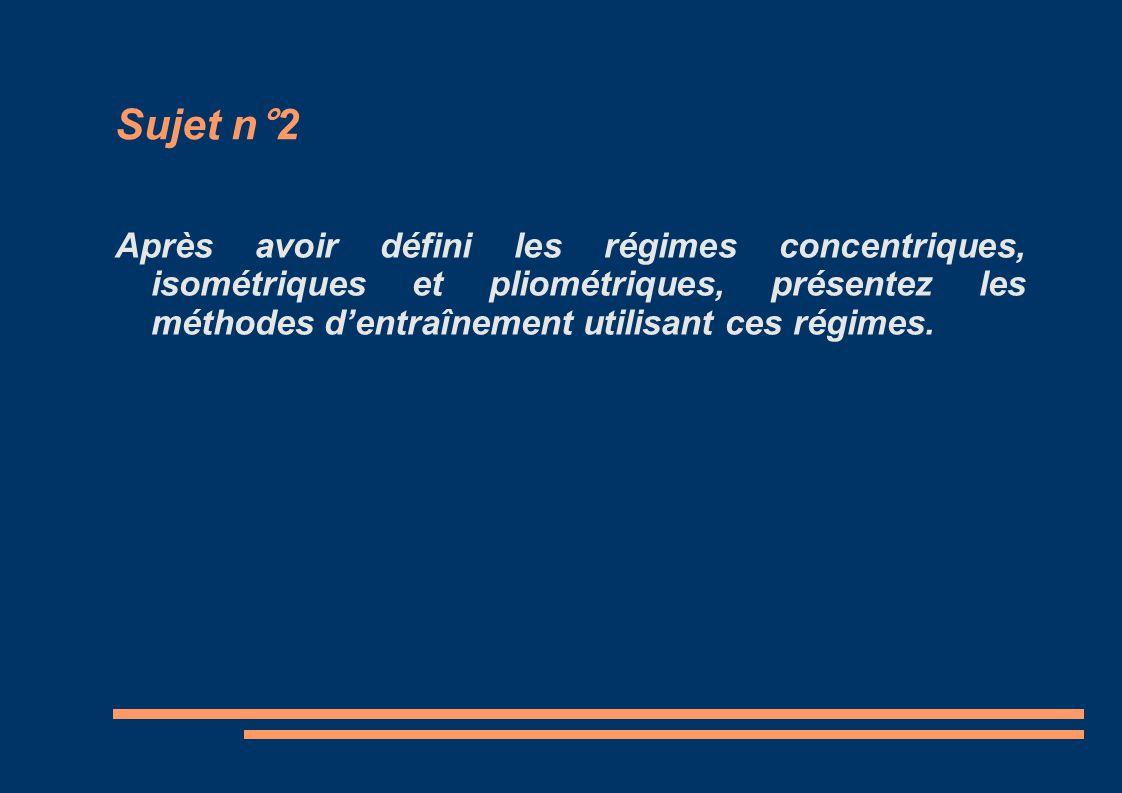 Sujet n°2 Après avoir défini les régimes concentriques, isométriques et pliométriques, présentez les méthodes d'entraînement utilisant ces régimes.