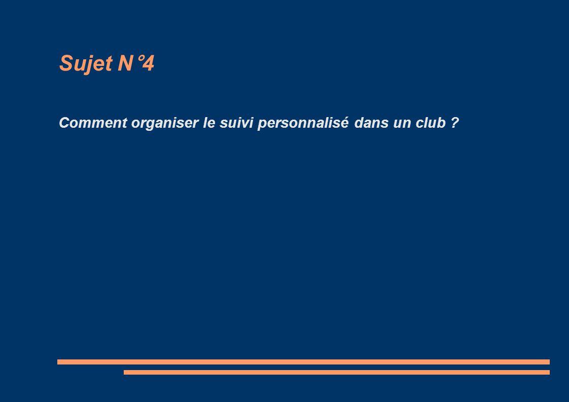 Sujet N°4 Comment organiser le suivi personnalisé dans un club
