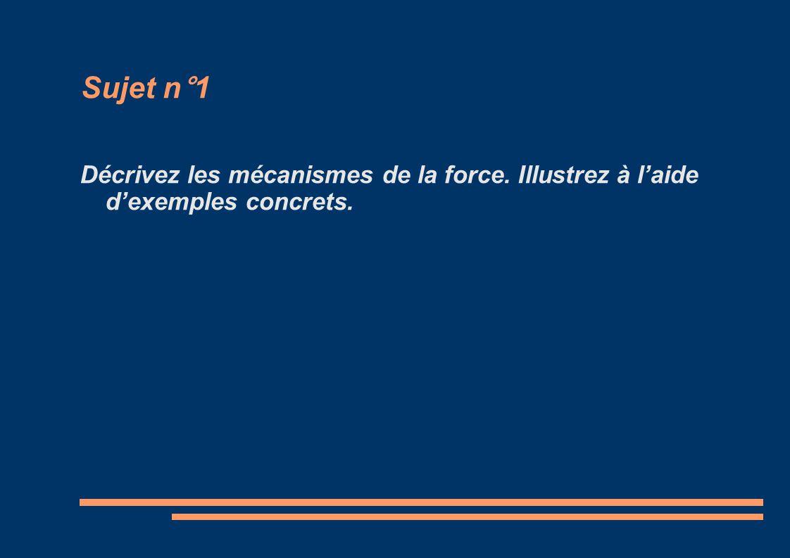 Sujet n°1 Décrivez les mécanismes de la force. Illustrez à l'aide d'exemples concrets.