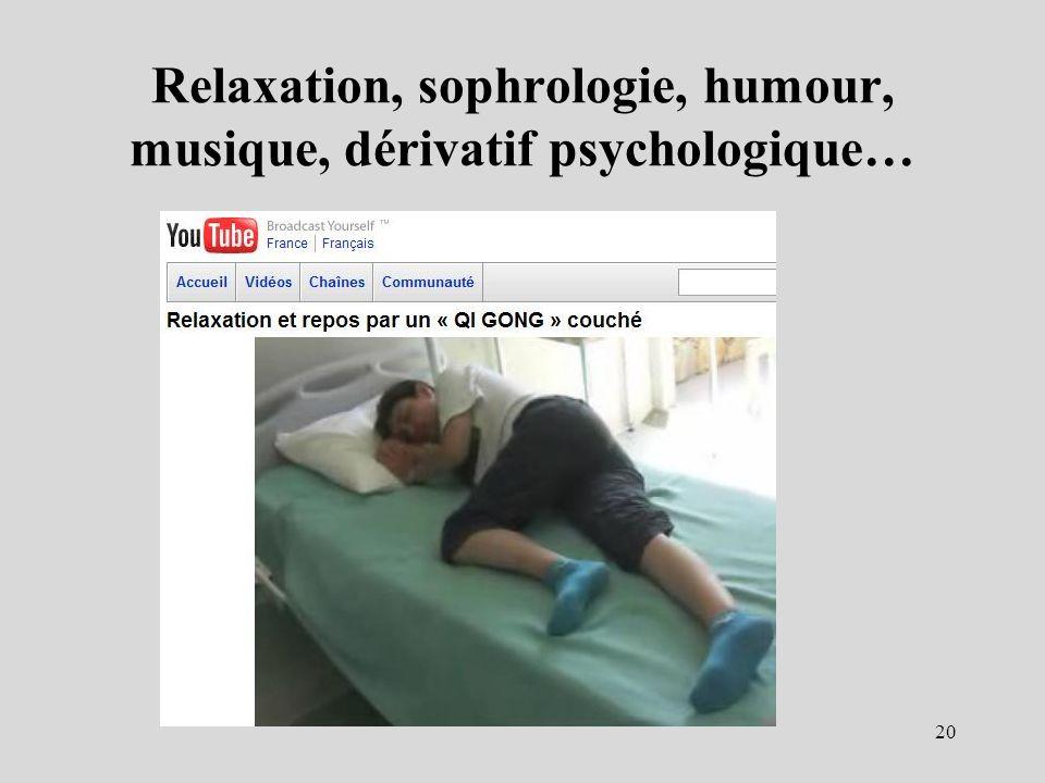 Relaxation, sophrologie, humour, musique, dérivatif psychologique…