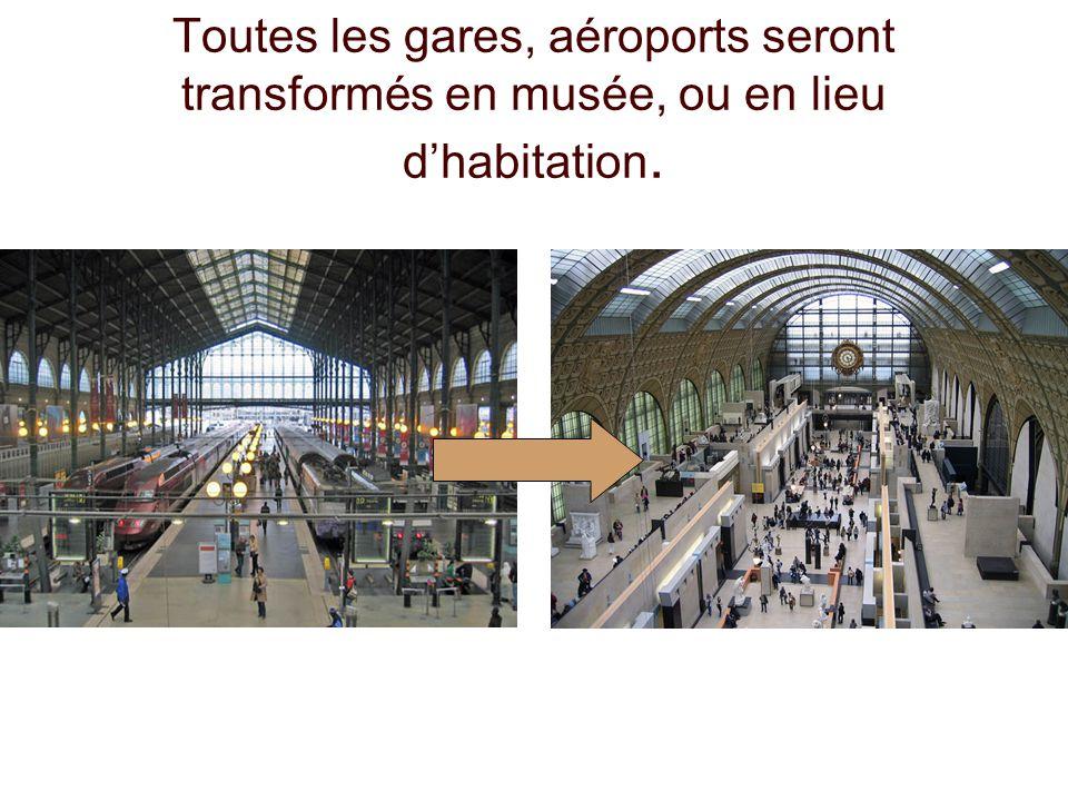Toutes les gares, aéroports seront transformés en musée, ou en lieu d'habitation.