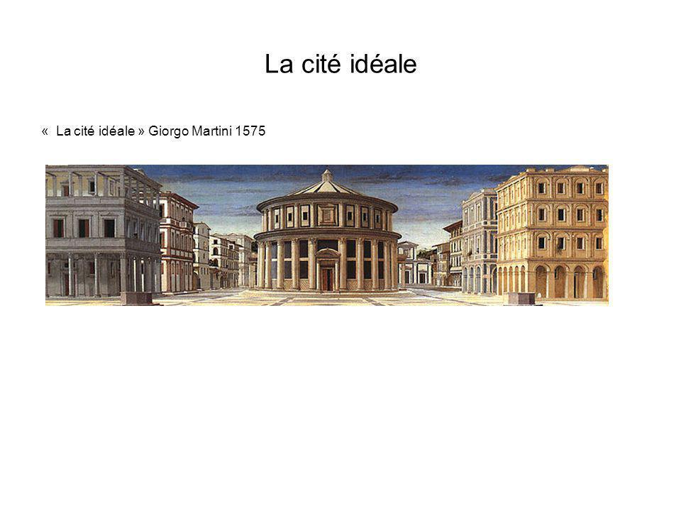 La cité idéale « La cité idéale » Giorgo Martini 1575