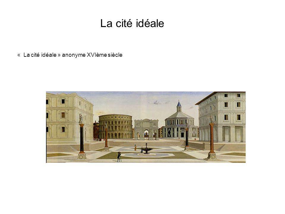La cité idéale « La cité idéale » anonyme XVIème siècle