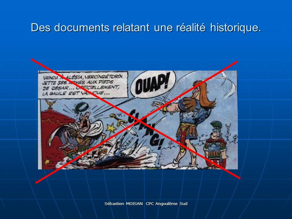 Des documents relatant une réalité historique.