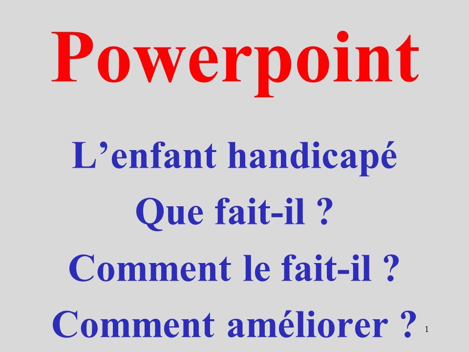 Powerpoint L'enfant handicapé Que fait-il Comment le fait-il