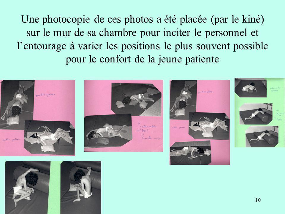 Une photocopie de ces photos a été placée (par le kiné) sur le mur de sa chambre pour inciter le personnel et l'entourage à varier les positions le plus souvent possible pour le confort de la jeune patiente